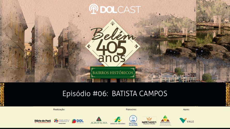 """Imagem ilustrativa do podcast: Batista Campos: Conheça mais sobre a história do bairro e suas curiosidades na série especial """"Belém 405 anos - Bairros Históricos""""."""