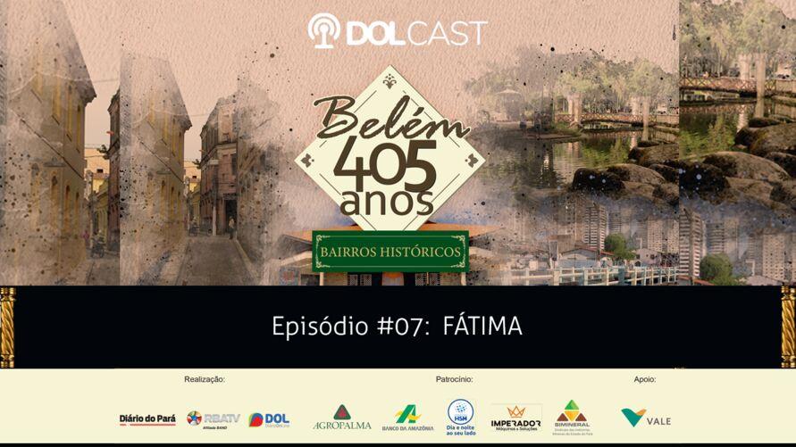 """Imagem ilustrativa do podcast: Dolcast: Conheça mais sobre a história do bairro de Fátima e suas curiosidades na série especial """"Belém 405 anos - Bairros Históricos""""."""