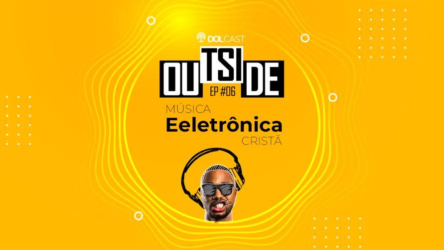 Imagem ilustrativa do podcast: Outside EP #06 - Música Eletrônica Cristã