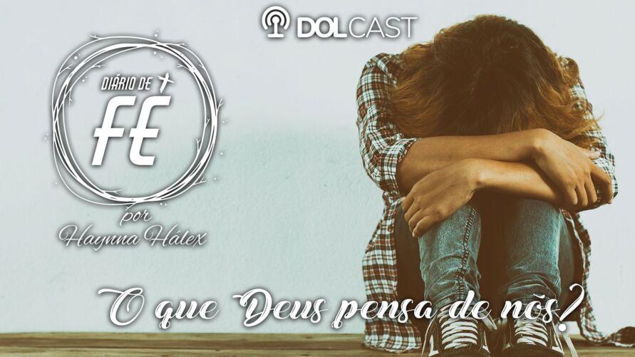 """Imagem ilustrativa do podcast: """"Diário de Fé"""": O que Deus pensa ao nosso respeito? Ouça!"""