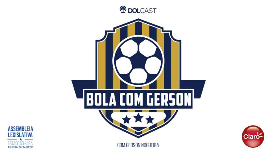"""Imagem ilustrativa do podcast: """"Bola com Gerson"""": Olho na Tuna e no Paysandu"""