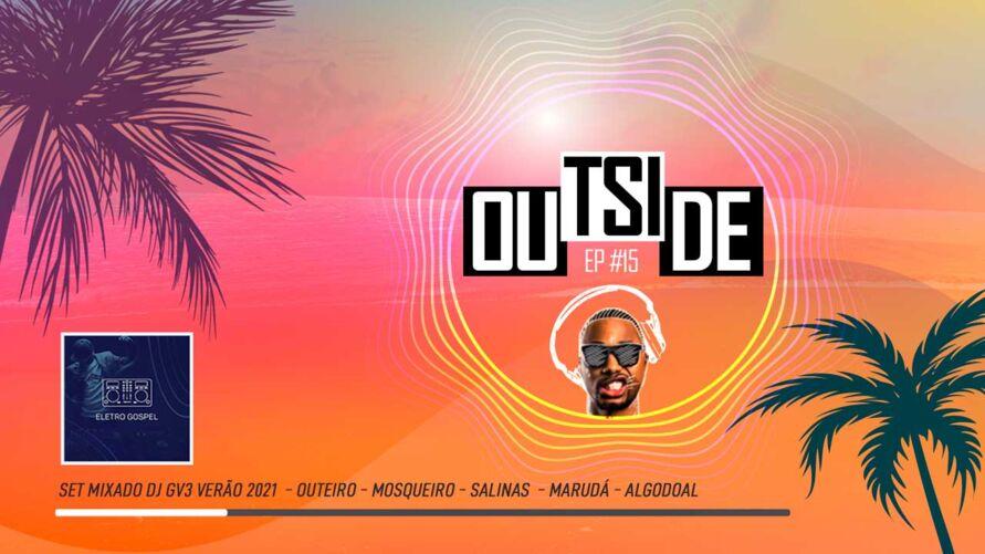 Imagem ilustrativa do podcast: Outside EP#16 - Set Mix DJ GV3 com as melhores do verão