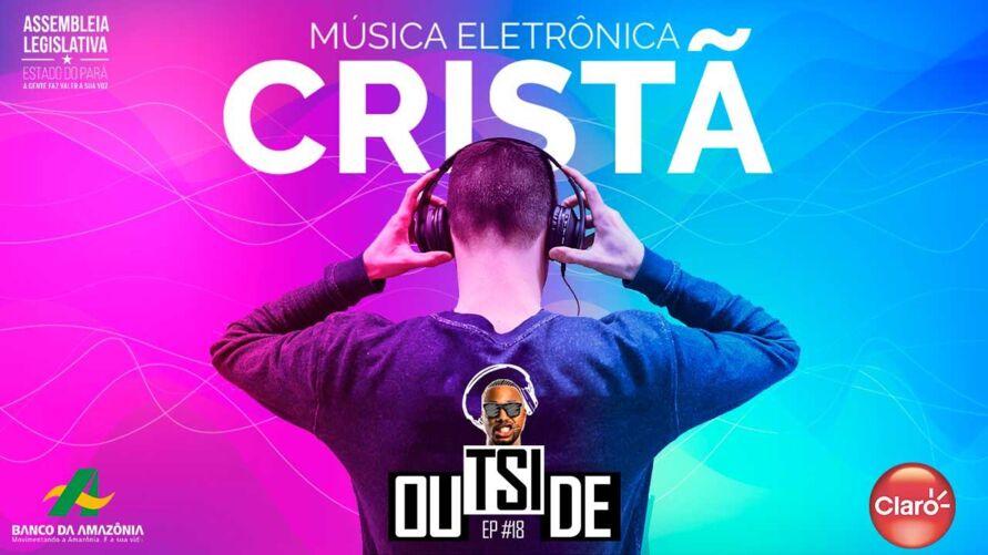 Imagem ilustrativa do podcast: Confira o melhor da Música Eletrônica Cristã no Outside