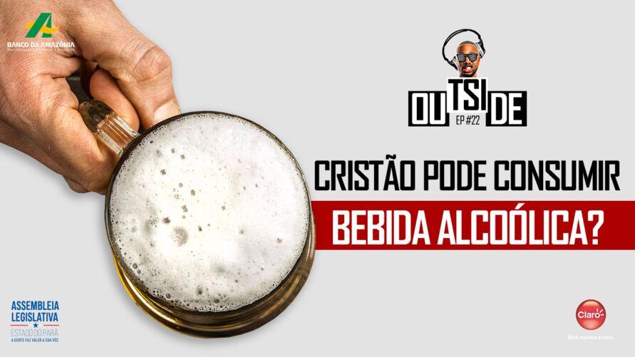 Imagem ilustrativa do podcast: Outside EP#22: Cristão pode consumir bebida alcoólica?