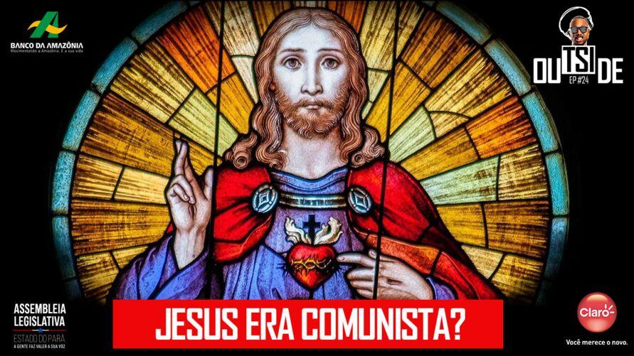 Imagem ilustrativa da notícia: Outside EP#24 - Jesus era comunista?