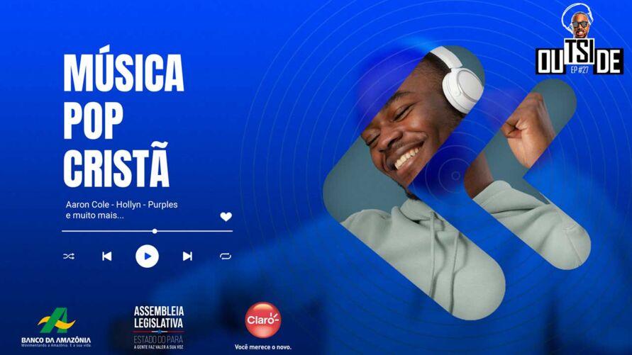Imagem ilustrativa da notícia: Outside EP# 27 - Especial Música Pop Cristã