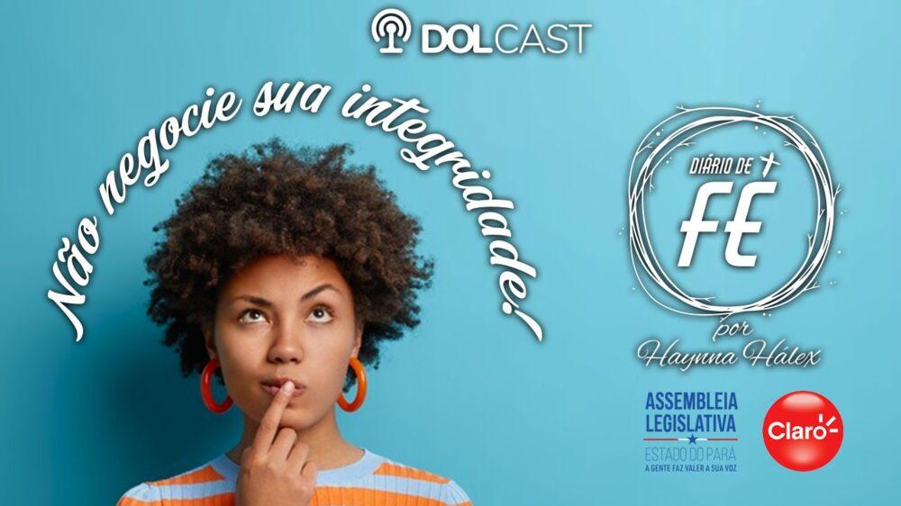 """Imagem ilustrativa do podcast: """"Diário de Fé"""": Não negocie sua integridade"""